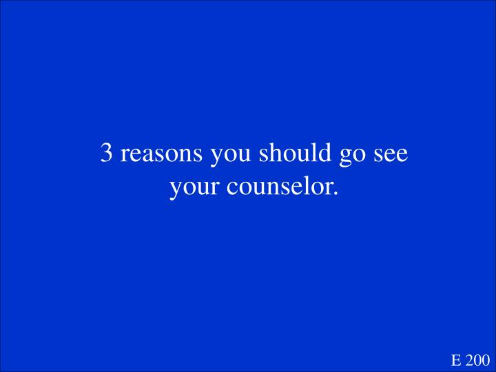 3 reasons you should go see your counselor.