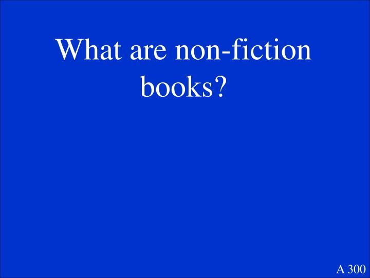 What are non-fiction books?
