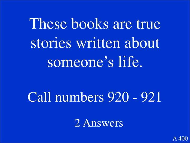 These books are true stories written about someone's life.