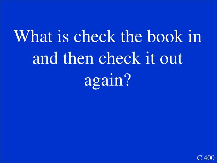 What is check the book in and then check it out again?