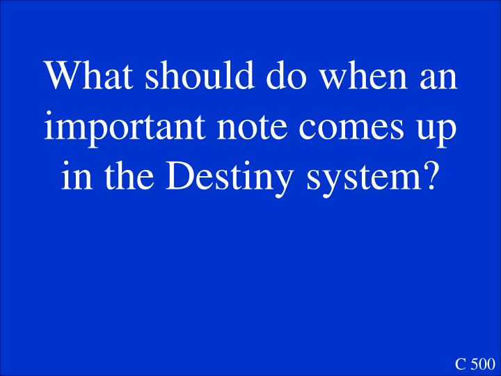 What should do when an important note comes up in the Destiny system?