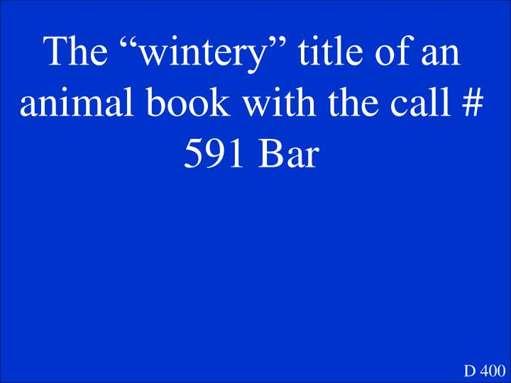 """The """"wintery"""" title of an animal book with the call # 591 Bar"""