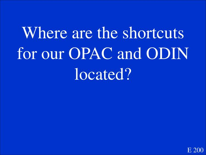 Where are the shortcuts for our OPAC and ODIN located?