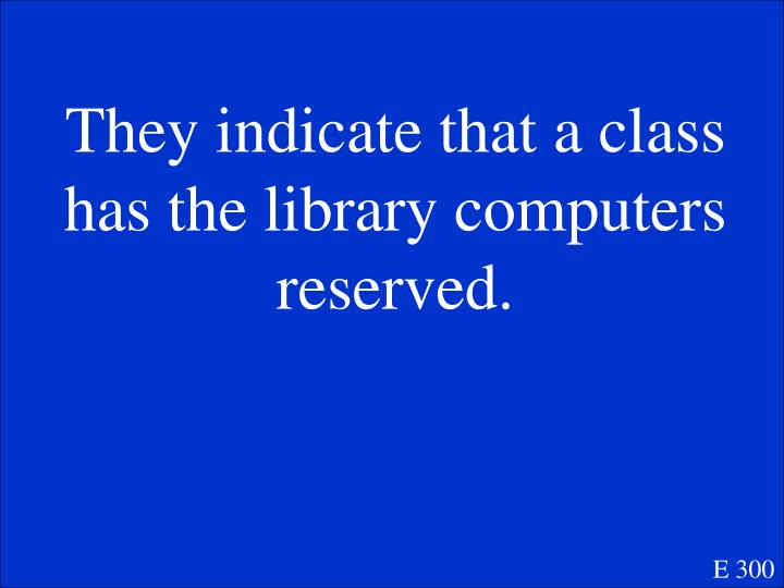 They indicate that a class has the library computers reserved.