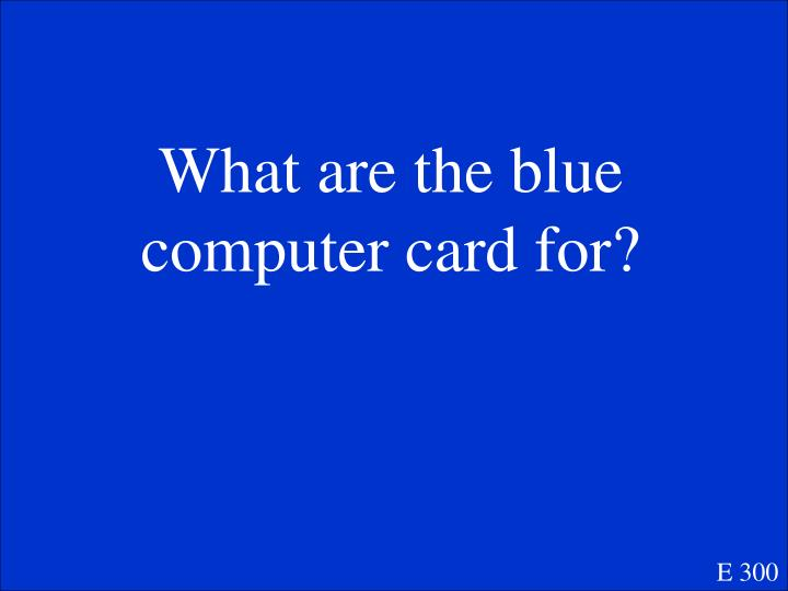 What are the blue computer card for?