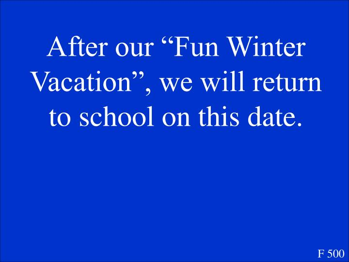 """After our """"Fun Winter Vacation"""", we will return to school on this date."""