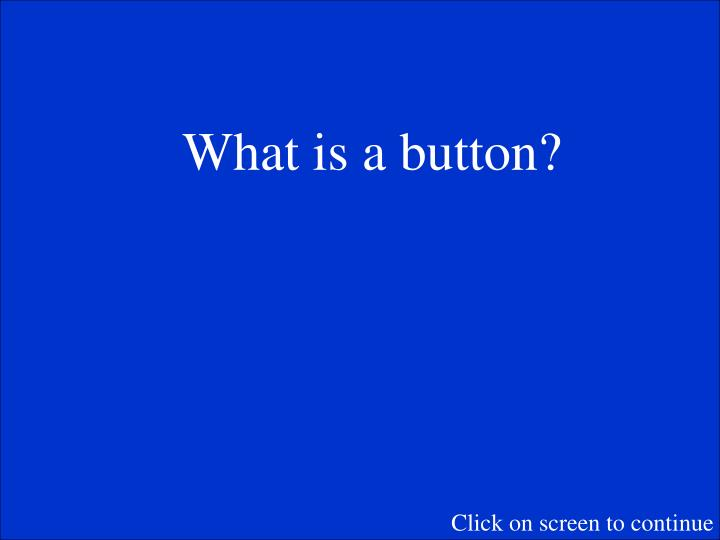 What is a button?