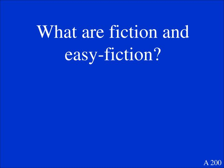 What are fiction and easy-fiction?