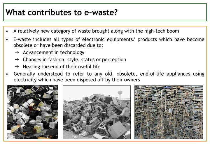 What contributes to e-waste?