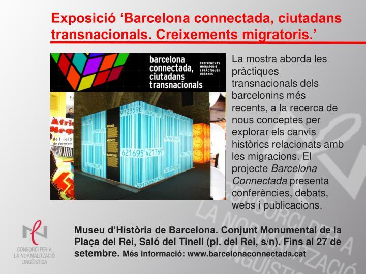Exposició 'Barcelona connectada, ciutadans transnacionals. Creixements migratoris.'
