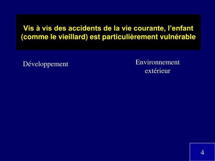 Vis à vis des accidents de la vie courante, l'enfant (comme le vieillard) est particulièrement vulnérable