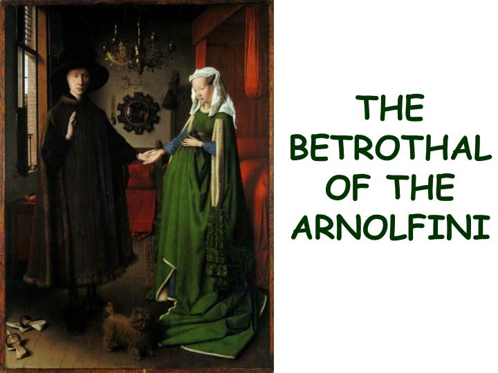 THE BETROTHAL OF THE ARNOLFINI