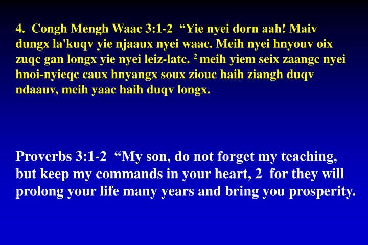 """4.  Congh Mengh Waac 3:1-2  """"Yie nyei dorn aah! Maiv dungx la'kuqv yie njaaux nyei waac. Meih nyei hnyouv oix zuqc gan longx yie nyei leiz-latc."""