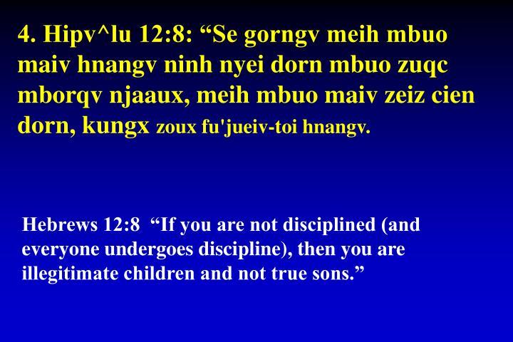 "4. Hipv^lu 12:8: ""Se gorngv meih mbuo maiv hnangv ninh nyei dorn mbuo zuqc mborqv njaaux, meih mbuo maiv zeiz cien dorn, kungx"