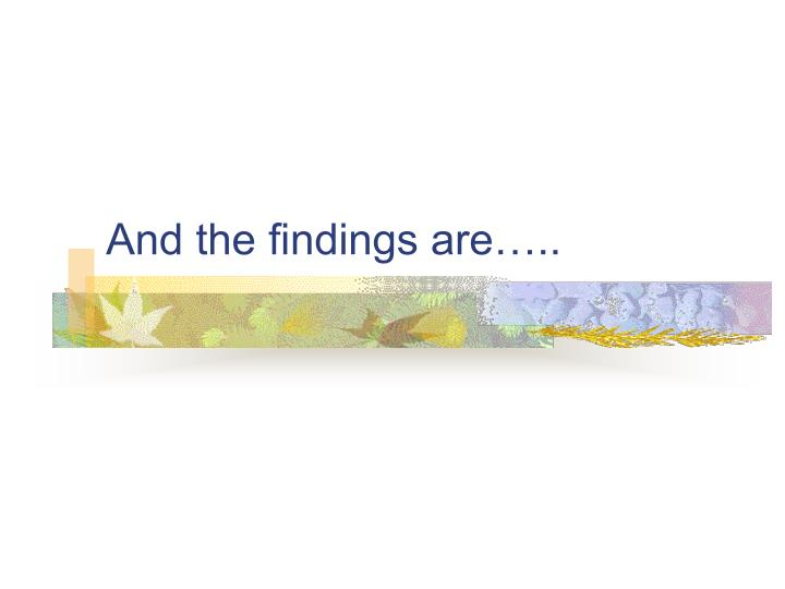 And the findings are…..