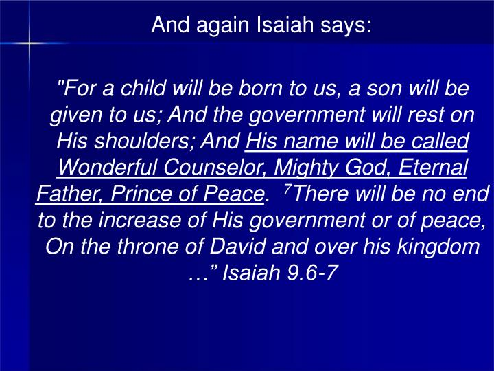 And again Isaiah says: