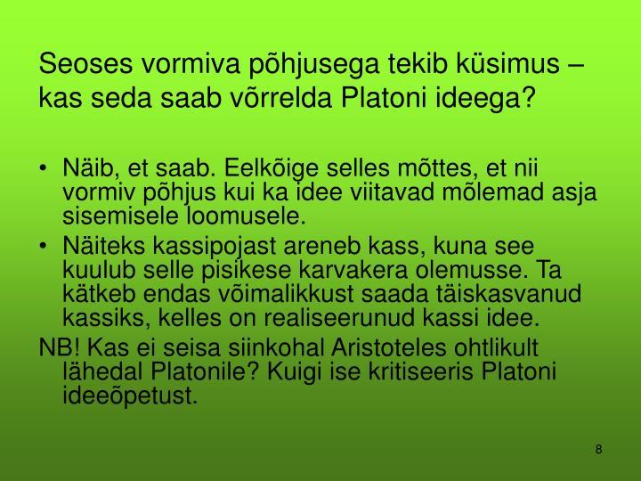 Seoses vormiva põhjusega tekib küsimus – kas seda saab võrrelda Platoni ideega?