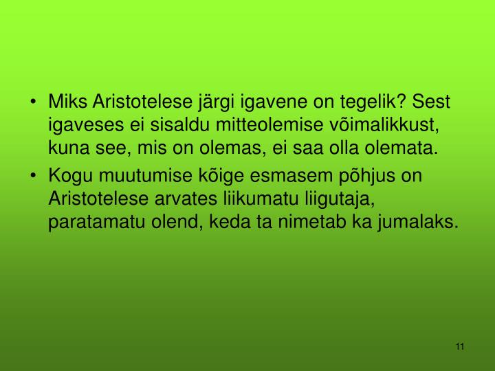 Miks Aristotelese järgi igavene on tegelik? Sest igaveses ei sisaldu mitteolemise võimalikkust, kuna see, mis on olemas, ei saa olla olemata.