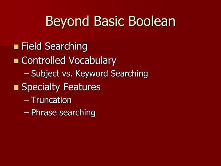 Beyond Basic Boolean
