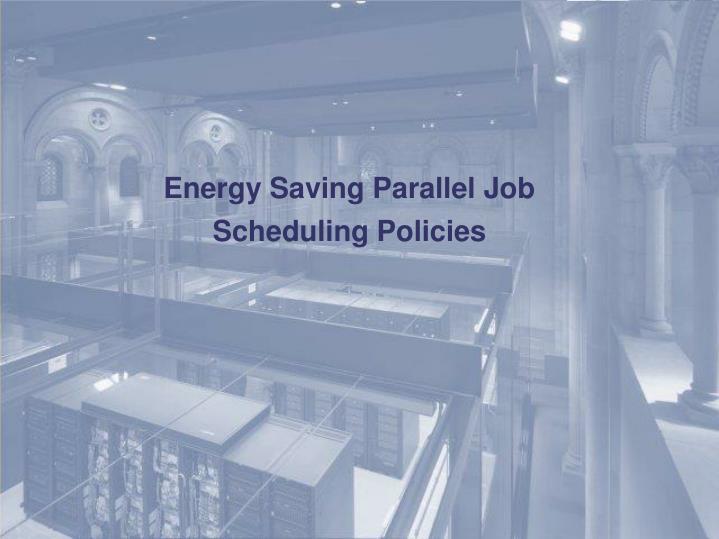 Energy Saving Parallel Job Scheduling Policies