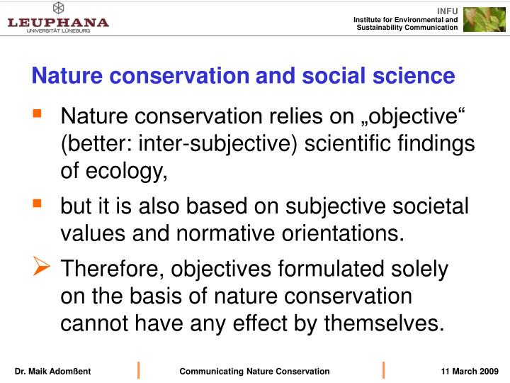 """Nature conservation relies on """"objective"""" (better: inter-subjective) scientific findings of ecology,"""
