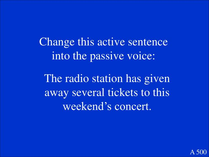 Change this active sentence into the passive voice: