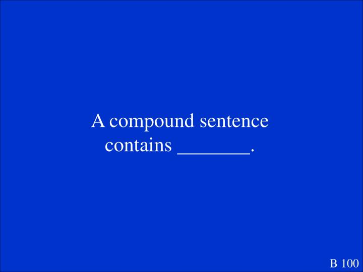 A compound sentence contains