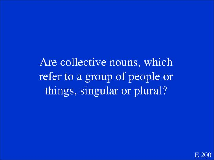 Are collective nouns, which refer to a group of people or things, singular or plural?