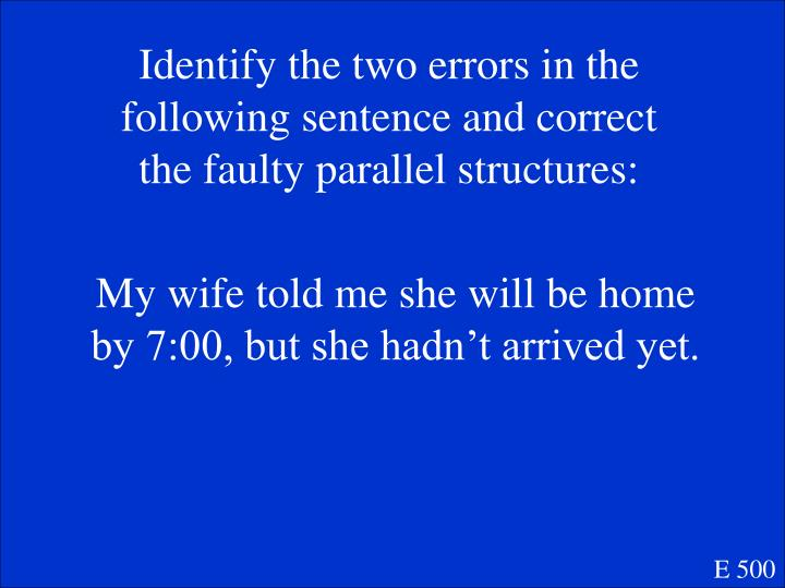 Identify the two errors in the following sentence and correct the faulty parallel structures:
