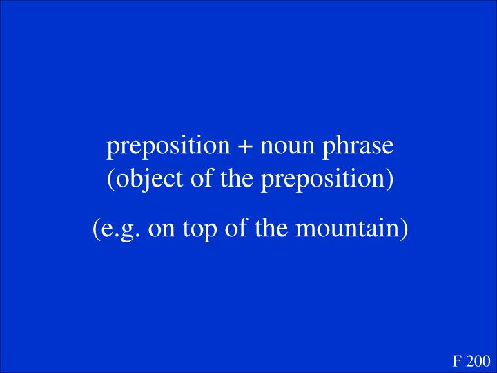 preposition + noun phrase (object of the preposition)