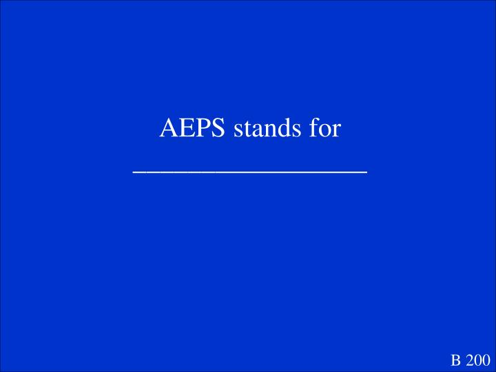 AEPS stands for _________________