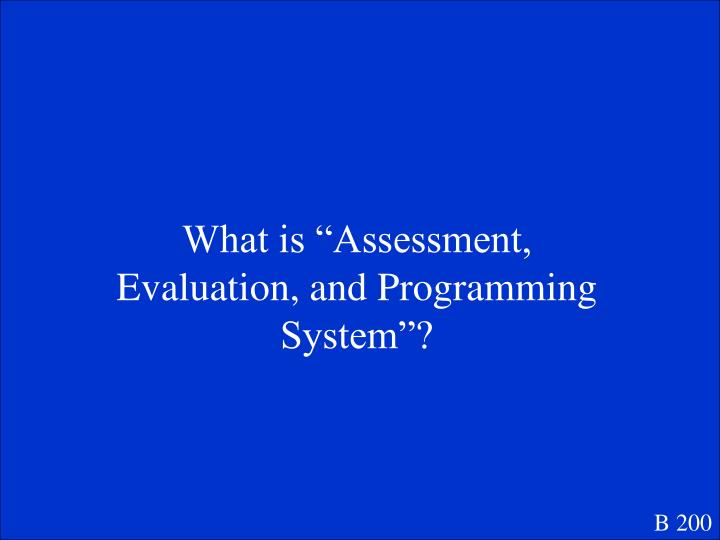 """What is """"Assessment, Evaluation, and Programming System""""?"""