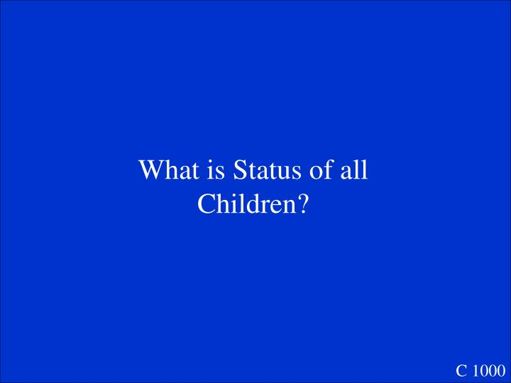 What is Status of all Children?