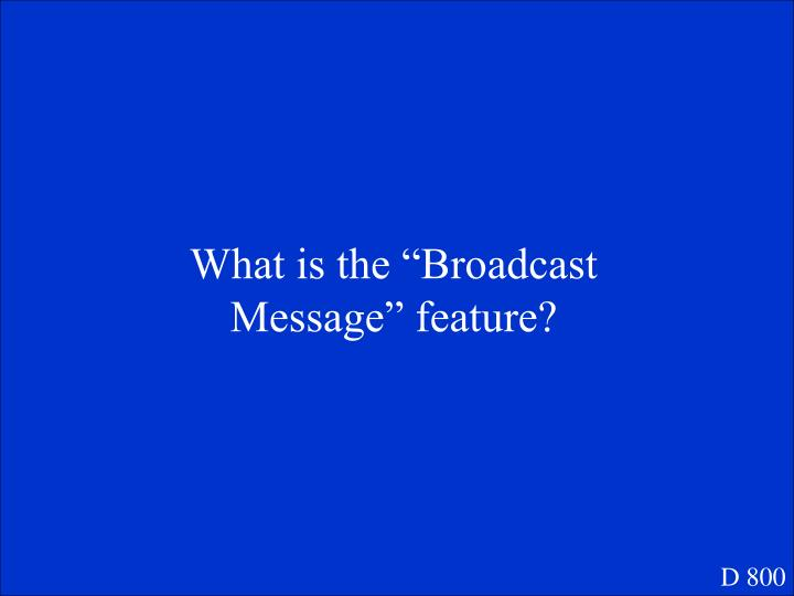 """What is the """"Broadcast Message"""" feature?"""
