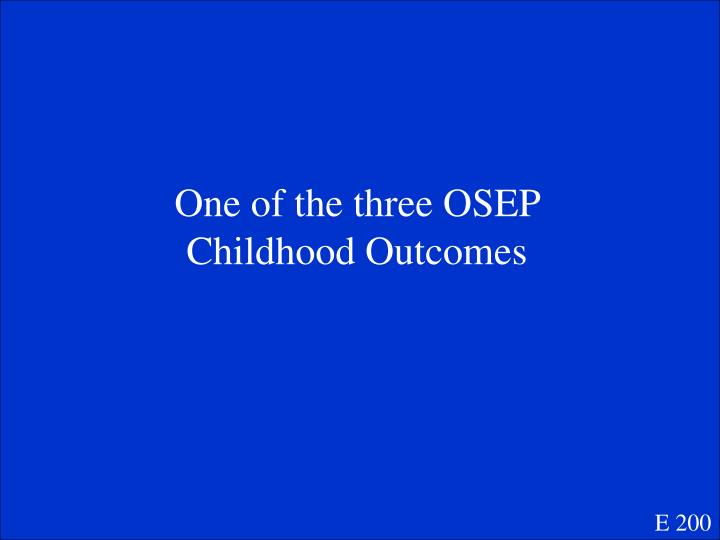 One of the three OSEP Childhood Outcomes