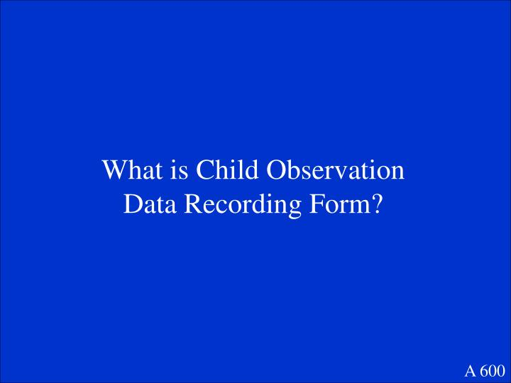 What is Child Observation Data Recording Form?