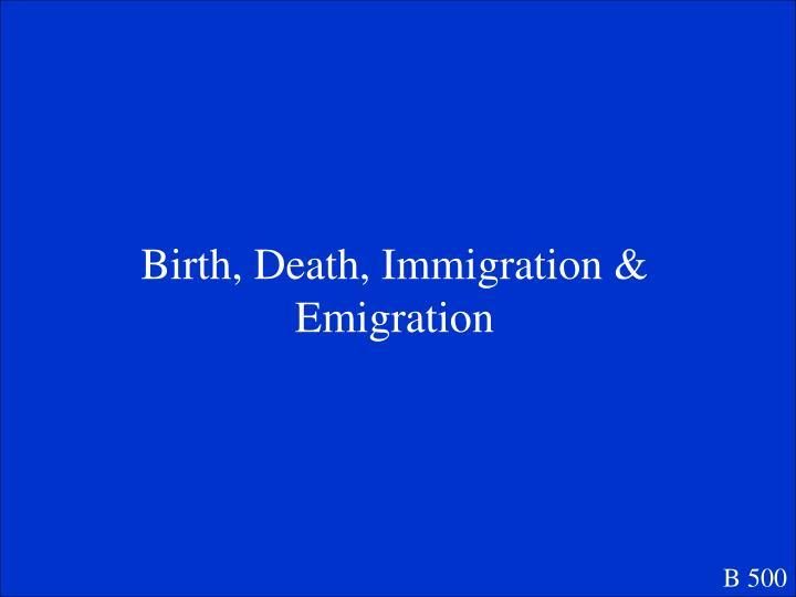 Birth, Death, Immigration & Emigration