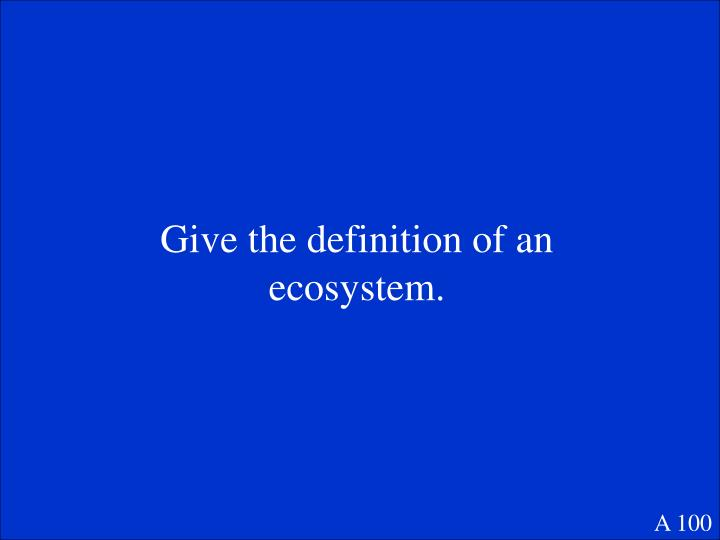 Give the definition of an ecosystem.