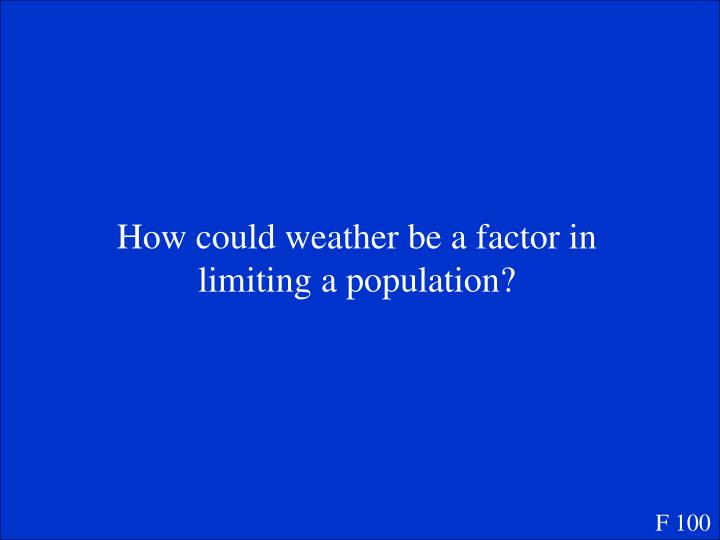How could weather be a factor in limiting a population?