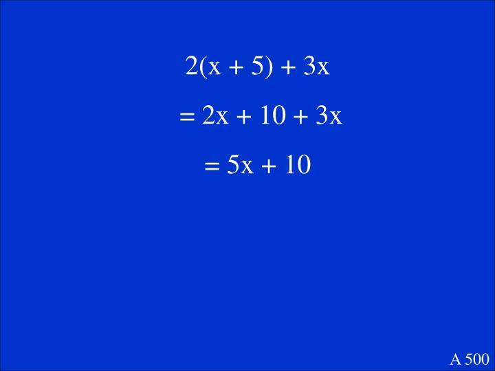 2(x + 5) + 3x