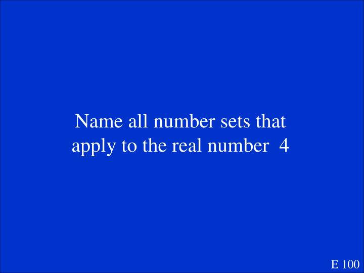 Name all number sets that apply to the real number  4