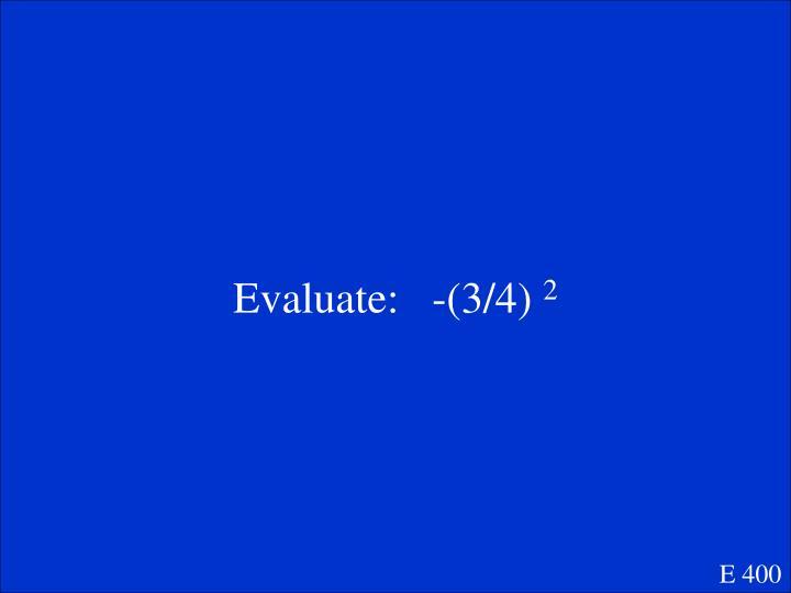 Evaluate:   -(3/4)
