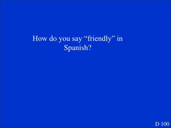 "How do you say ""friendly"" in Spanish?"