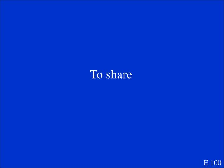 To share