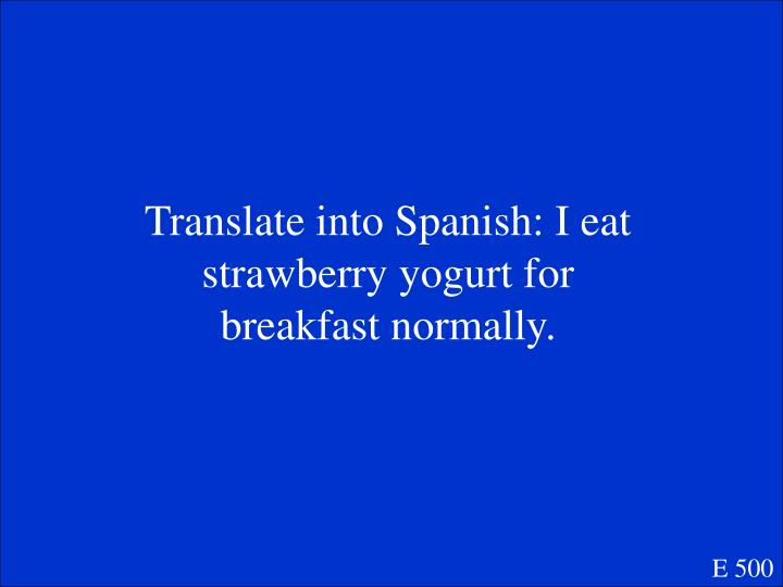 Translate into Spanish: I eat strawberry yogurt for breakfast normally.