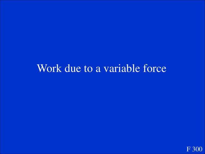 Work due to a variable force