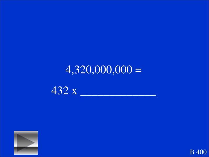 4,320,000,000 =