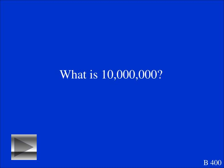What is 10,000,000?