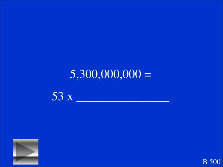 5,300,000,000 =