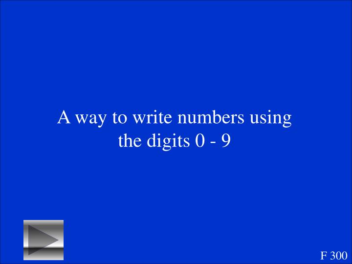 A way to write numbers using the digits 0 - 9